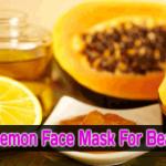 Homemade Papaya, Lemon Face Mask For Beautiful Skin